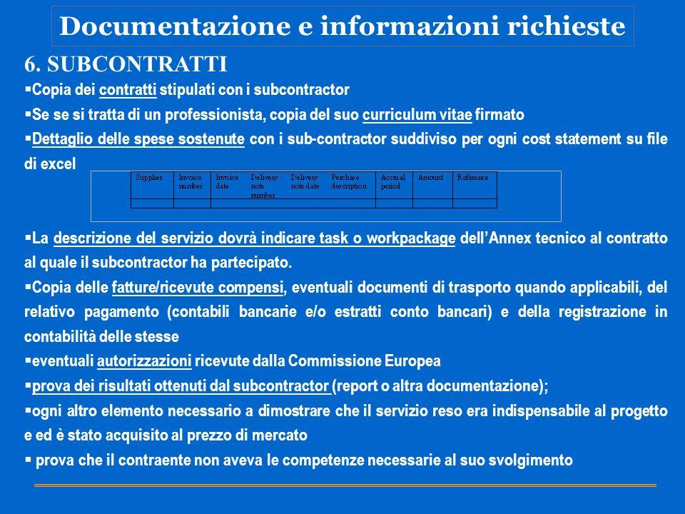 Documentazione e informazioni richieste 6. SUBCONTRATTI Copia dei contratti stipulati con i subcontractor Se se si tratta di un professionista, copia