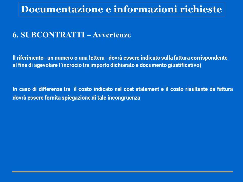 Documentazione e informazioni richieste 6. SUBCONTRATTI – Avvertenze Il riferimento - un numero o una lettera - dovrà essere indicato sulla fattura co
