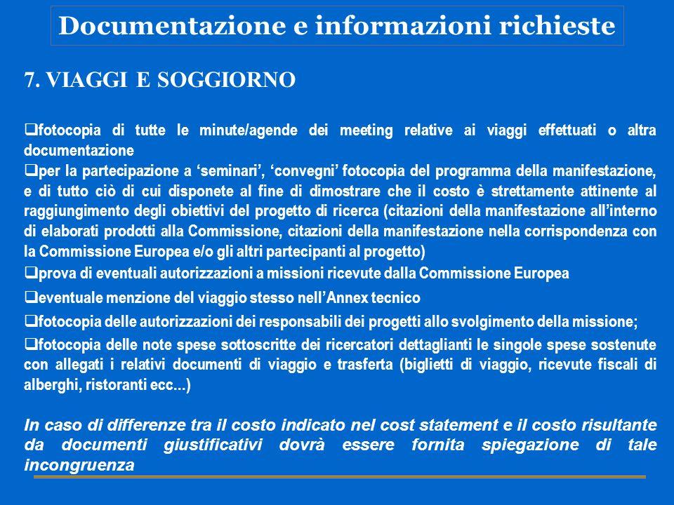Documentazione e informazioni richieste 7. VIAGGI E SOGGIORNO fotocopia di tutte le minute/agende dei meeting relative ai viaggi effettuati o altra do