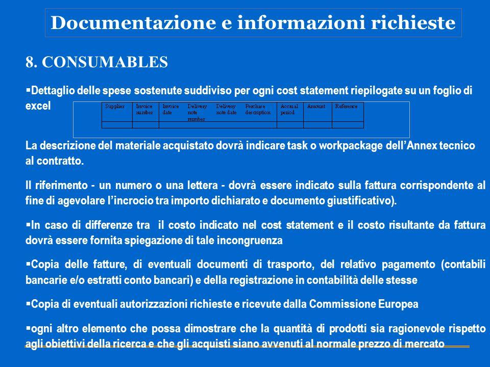 Documentazione e informazioni richieste 8. CONSUMABLES Dettaglio delle spese sostenute suddiviso per ogni cost statement riepilogate su un foglio di e