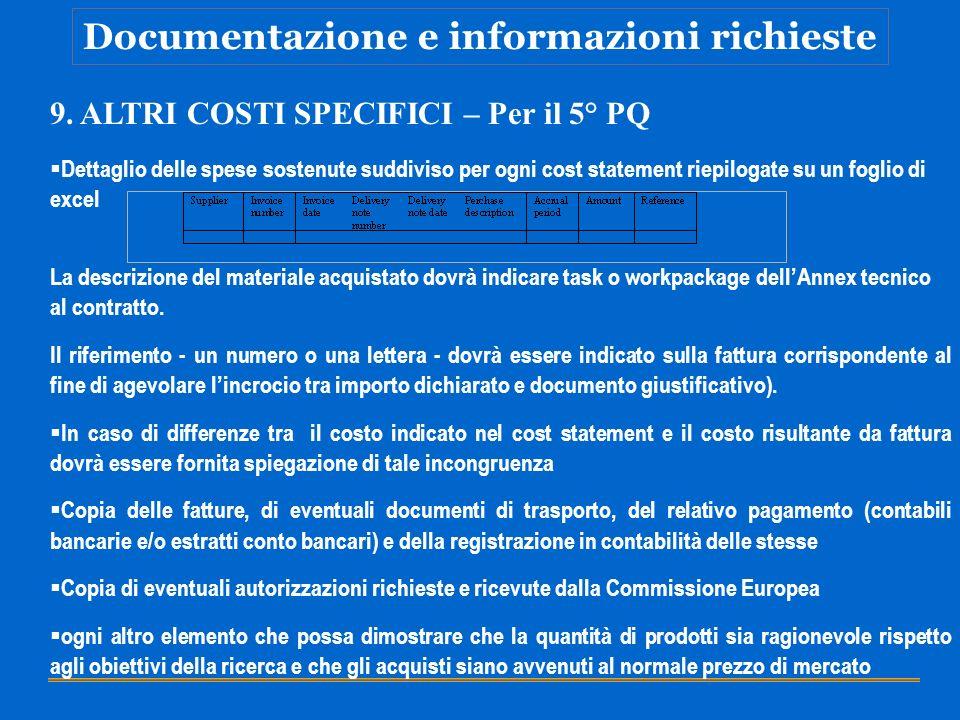 Documentazione e informazioni richieste 9. ALTRI COSTI SPECIFICI – Per il 5° PQ Dettaglio delle spese sostenute suddiviso per ogni cost statement riep