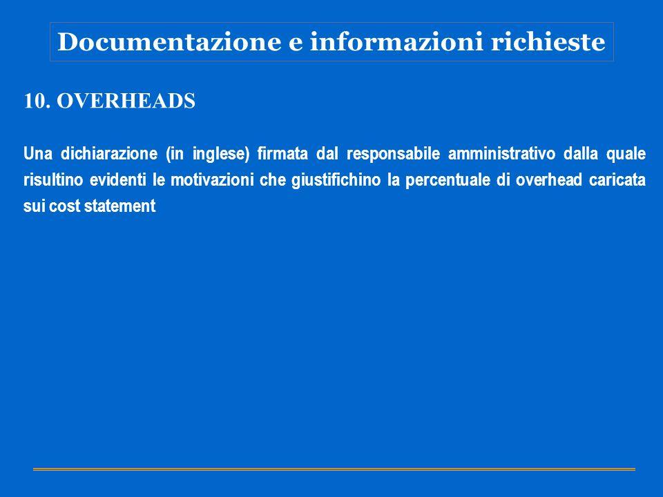 Documentazione e informazioni richieste 10. OVERHEADS Una dichiarazione (in inglese) firmata dal responsabile amministrativo dalla quale risultino evi