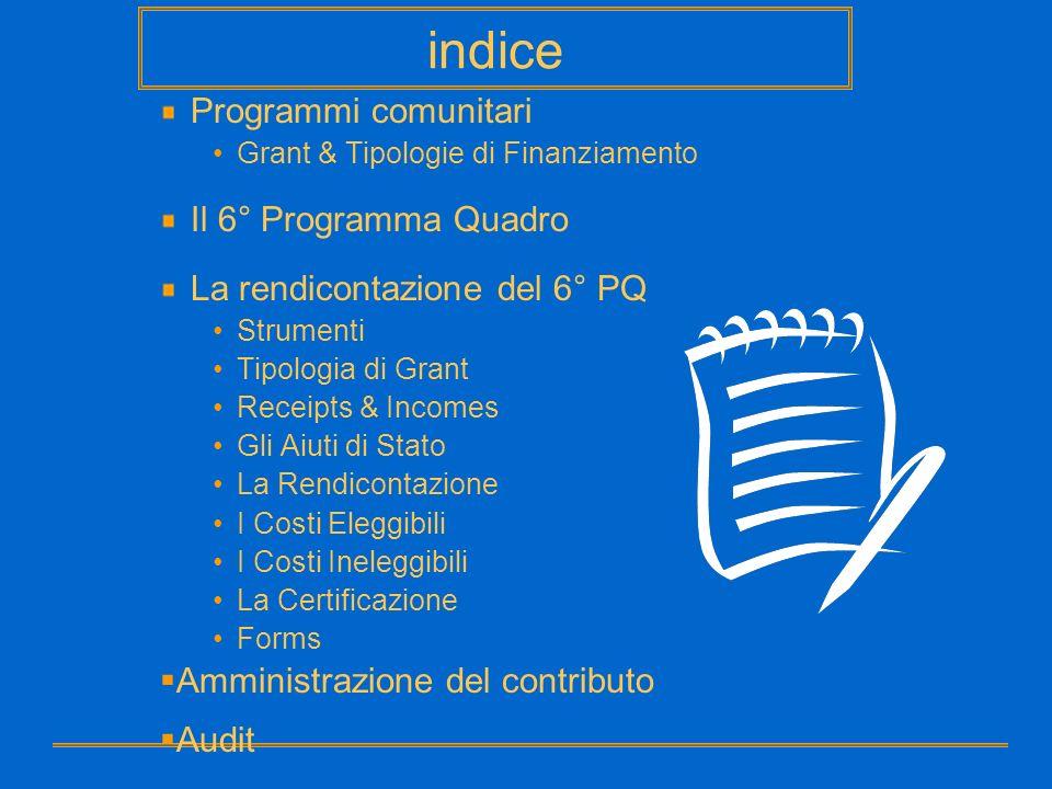indice Programmi comunitari Grant & Tipologie di Finanziamento Il 6° Programma Quadro La rendicontazione del 6° PQ Strumenti Tipologia di Grant Receip