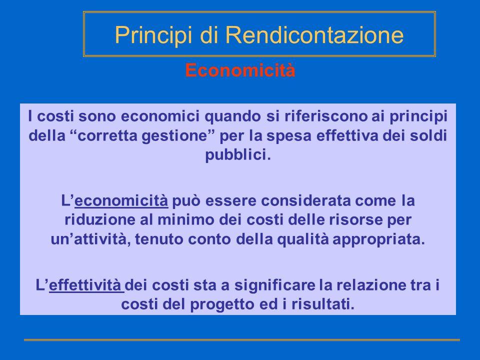 Principi di Rendicontazione Economicità I costi sono economici quando si riferiscono ai principi della corretta gestione per la spesa effettiva dei so