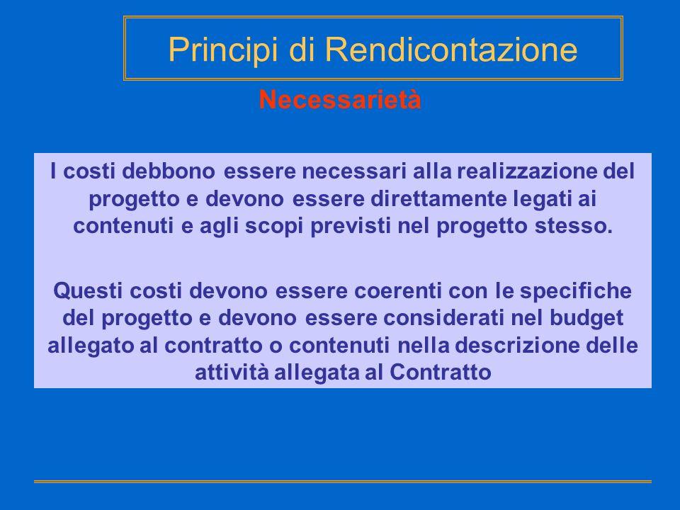 Principi di Rendicontazione Necessarietà I costi debbono essere necessari alla realizzazione del progetto e devono essere direttamente legati ai conte