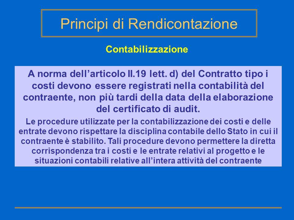 Principi di Rendicontazione Contabilizzazione A norma dellarticolo II.19 lett. d) del Contratto tipo i costi devono essere registrati nella contabilit