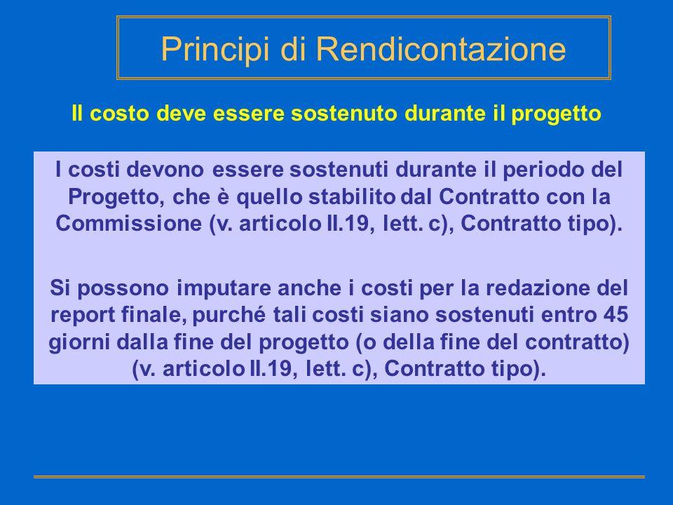 Principi di Rendicontazione Il costo deve essere sostenuto durante il progetto I costi devono essere sostenuti durante il periodo del Progetto, che è