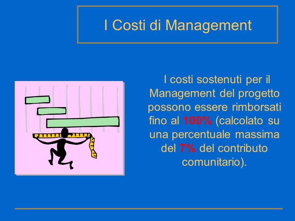 I Costi di Management I costi sostenuti per il Management del progetto possono essere rimborsati fino al 100% (calcolato su una percentuale massima de