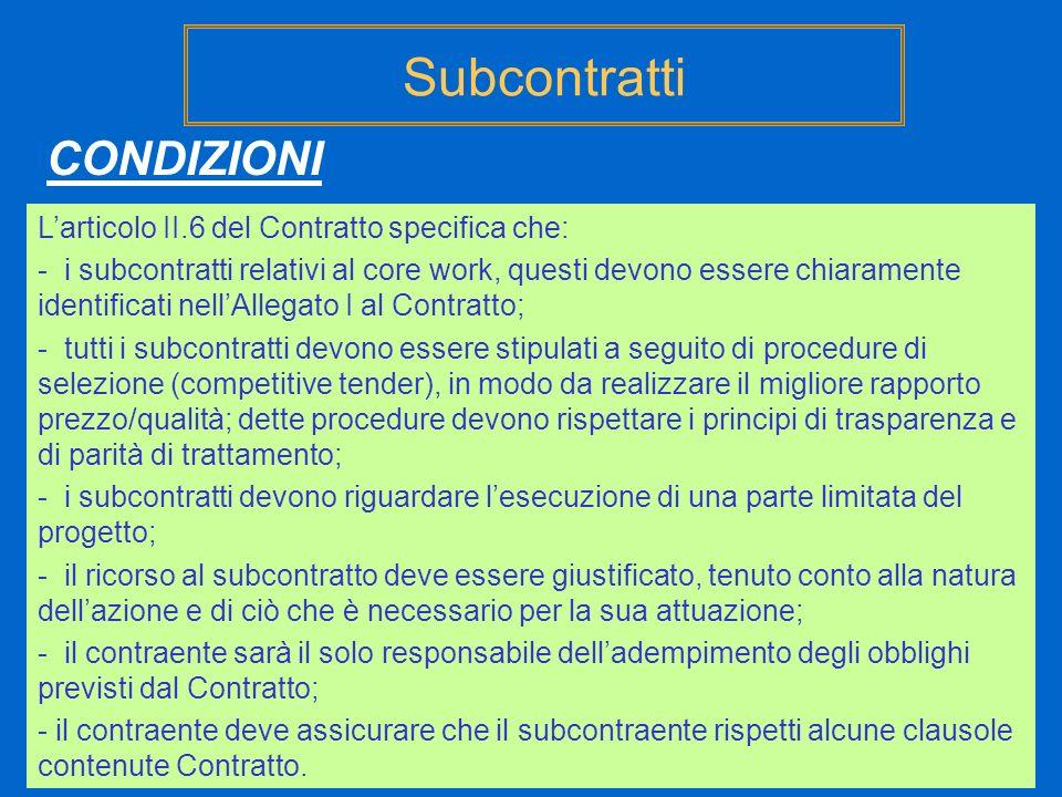 Subcontratti CONDIZIONI Larticolo II.6 del Contratto specifica che: - i subcontratti relativi al core work, questi devono essere chiaramente identific