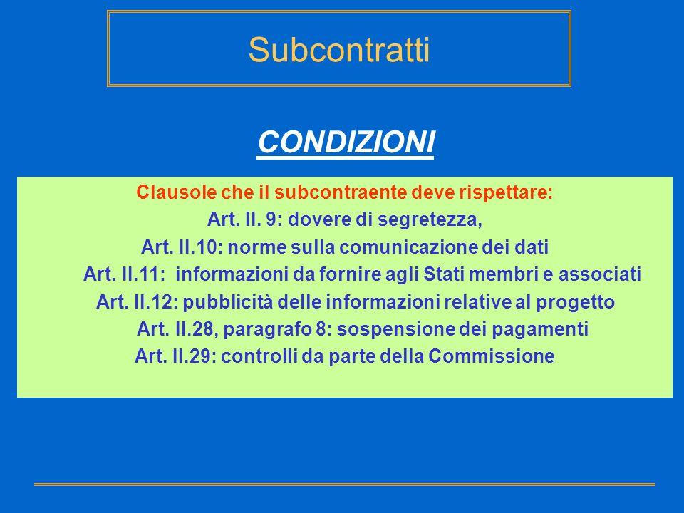 Subcontratti CONDIZIONI Clausole che il subcontraente deve rispettare: Art. II. 9: dovere di segretezza, Art. II.10: norme sulla comunicazione dei dat