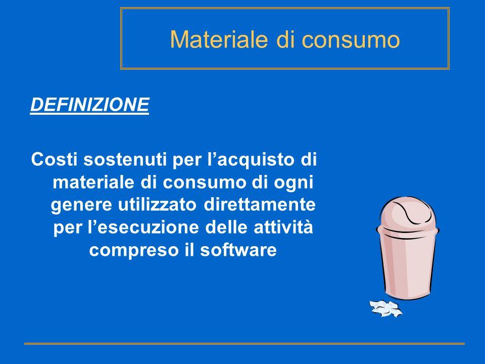 Materiale di consumo DEFINIZIONE Costi sostenuti per lacquisto di materiale di consumo di ogni genere utilizzato direttamente per lesecuzione delle at
