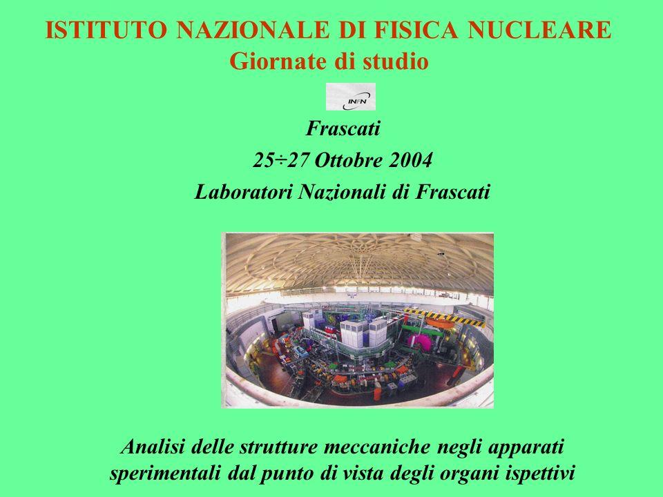 ISTITUTO NAZIONALE DI FISICA NUCLEARE Giornate di studio Frascati 25÷27 Ottobre 2004 Laboratori Nazionali di Frascati Analisi delle strutture meccanic