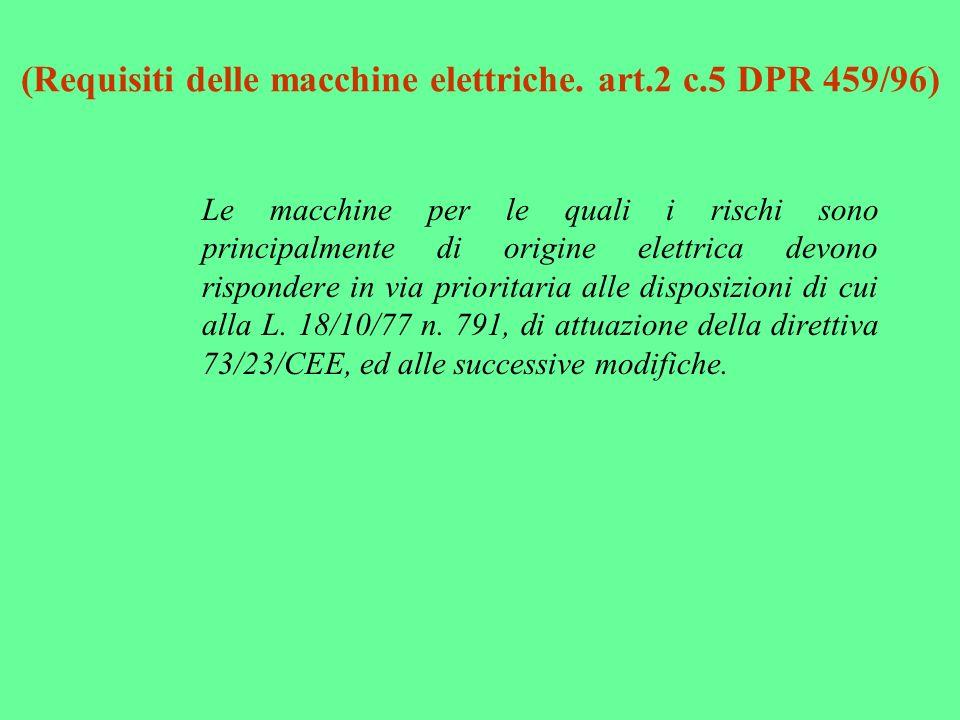 (Requisiti delle macchine elettriche. art.2 c.5 DPR 459/96) Le macchine per le quali i rischi sono principalmente di origine elettrica devono risponde