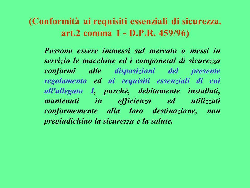 (Conformità ai requisiti essenziali di sicurezza. art.2 comma 1 - D.P.R. 459/96) Possono essere immessi sul mercato o messi in servizio le macchine ed