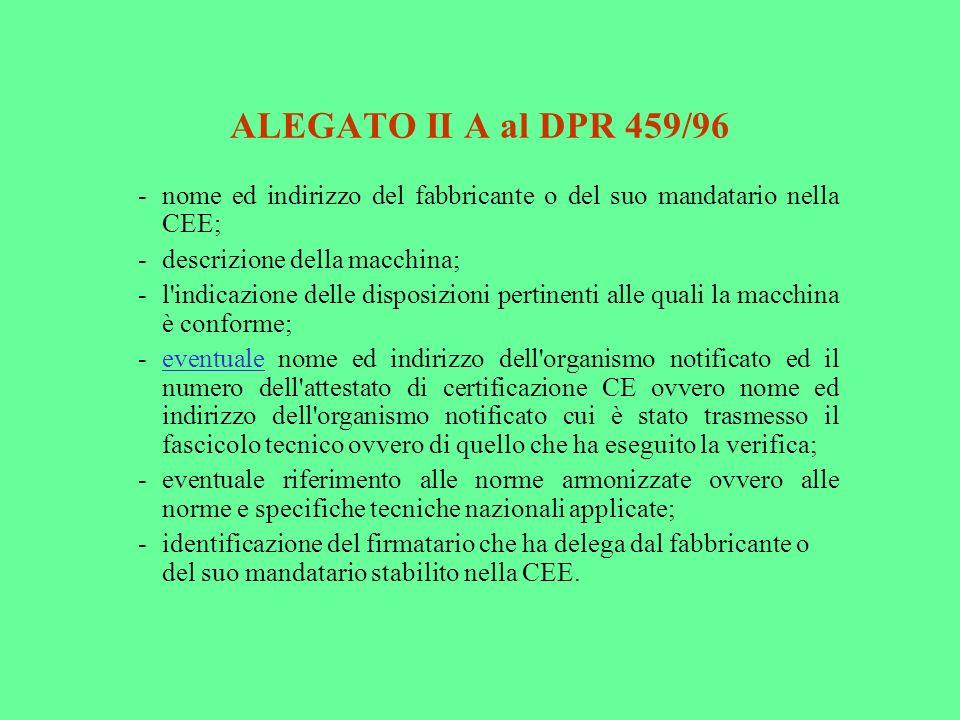 ALEGATO II A al DPR 459/96 -nome ed indirizzo del fabbricante o del suo mandatario nella CEE; -descrizione della macchina; -l'indicazione delle dispos
