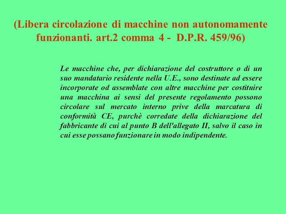 (Libera circolazione di macchine non autonomamente funzionanti. art.2 comma 4 - D.P.R. 459/96) Le macchine che, per dichiarazione del costruttore o di