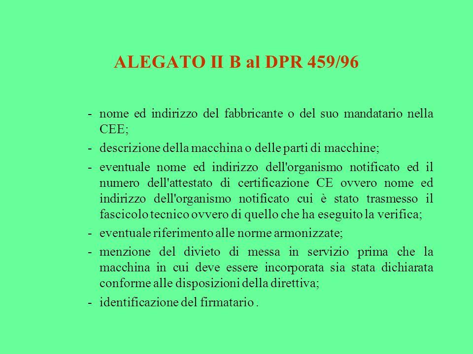ALEGATO II B al DPR 459/96 -nome ed indirizzo del fabbricante o del suo mandatario nella CEE; -descrizione della macchina o delle parti di macchine; -