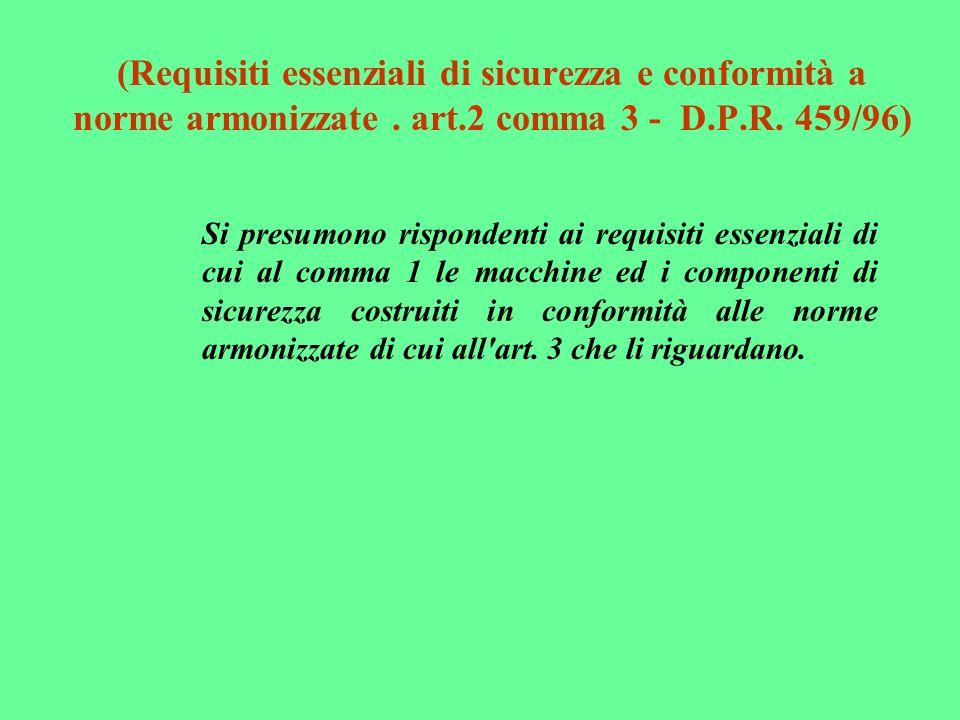 (Requisiti essenziali di sicurezza e conformità a norme armonizzate. art.2 comma 3 - D.P.R. 459/96) Si presumono rispondenti ai requisiti essenziali d