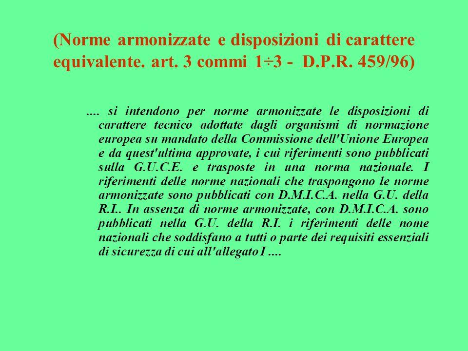 (Norme armonizzate e disposizioni di carattere equivalente. art. 3 commi 1÷3 - D.P.R. 459/96).... si intendono per norme armonizzate le disposizioni d