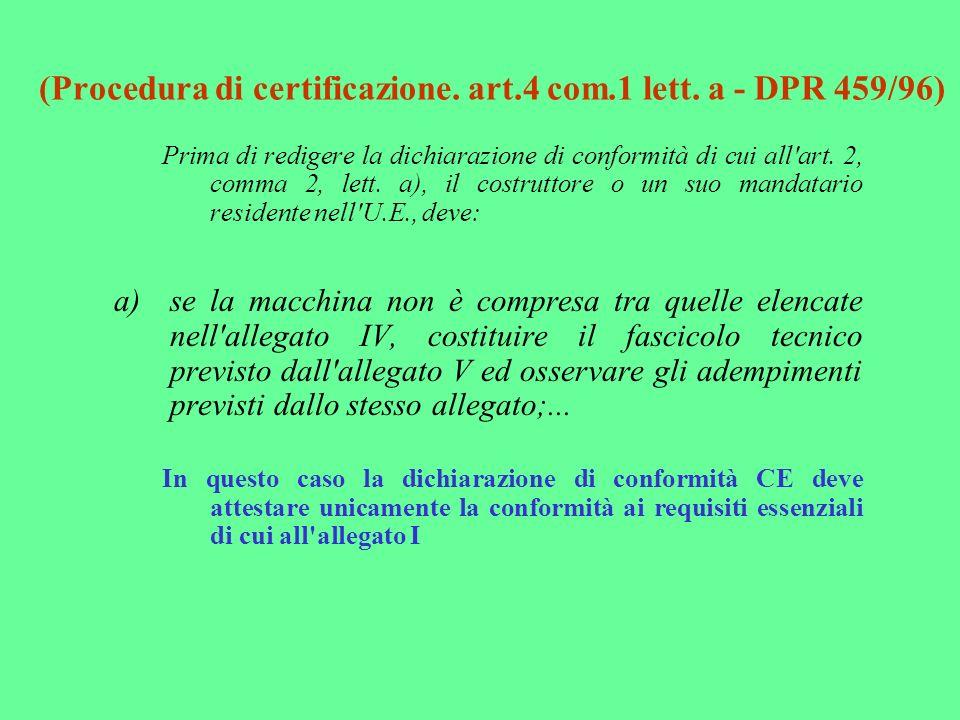 (Procedura di certificazione. art.4 com.1 lett. a - DPR 459/96) Prima di redigere la dichiarazione di conformità di cui all'art. 2, comma 2, lett. a),