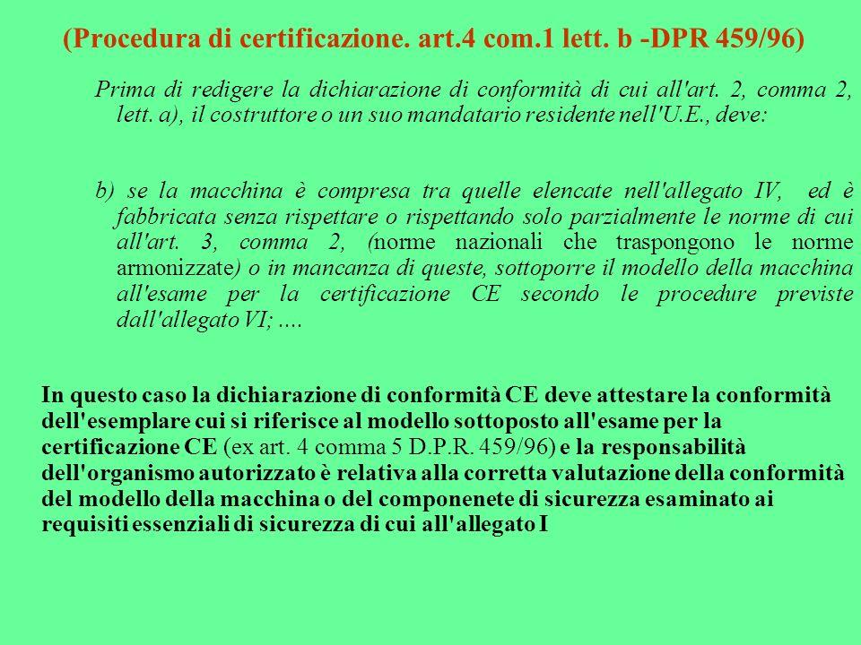 (Procedura di certificazione. art.4 com.1 lett. b -DPR 459/96) Prima di redigere la dichiarazione di conformità di cui all'art. 2, comma 2, lett. a),
