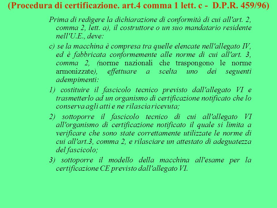 (Procedura di certificazione. art.4 comma 1 lett. c - D.P.R. 459/96) Prima di redigere la dichiarazione di conformità di cui all'art. 2, comma 2, lett
