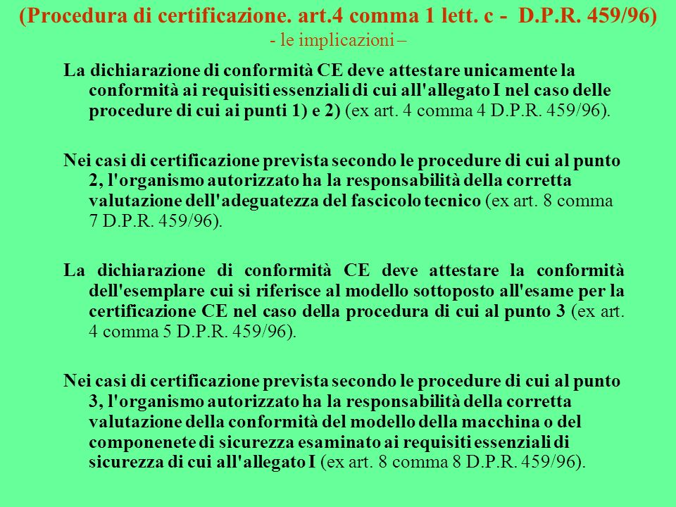 (Procedura di certificazione. art.4 comma 1 lett. c - D.P.R. 459/96) - le implicazioni – La dichiarazione di conformità CE deve attestare unicamente l