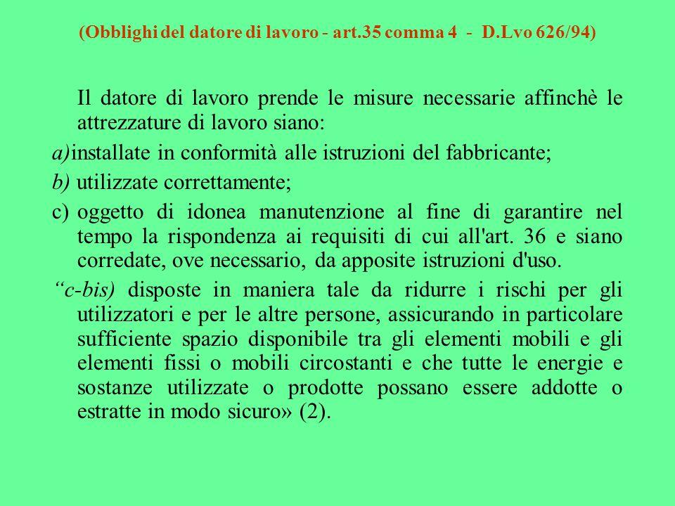 (Obblighi del datore di lavoro - art.35 comma 4 - D.Lvo 626/94) Il datore di lavoro prende le misure necessarie affinchè le attrezzature di lavoro sia