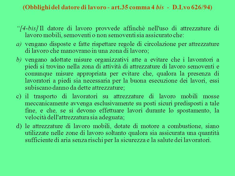(Obblighi del datore di lavoro - art.35 comma 4 bis - D.Lvo 626/94) [4-bis]Il datore di lavoro provvede affinchè nell'uso di attrezzature di lavoro mo