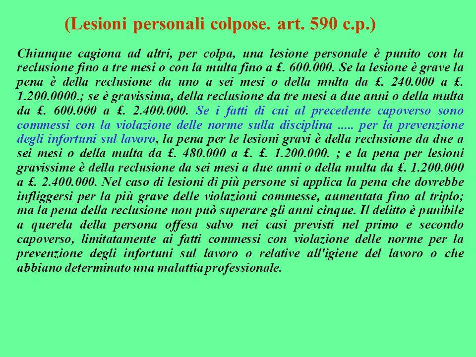 (Lesioni personali colpose. art. 590 c.p.) Chiunque cagiona ad altri, per colpa, una lesione personale è punito con la reclusione fino a tre mesi o co