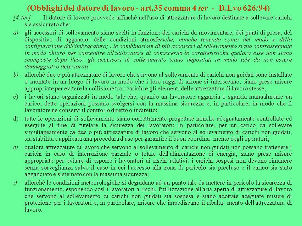 (Obblighi del datore di lavoro - art.35 comma 4 ter - D.Lvo 626/94) [4-ter]Il datore di lavoro provvede affinchè nell'uso di attrezzature di lavoro de