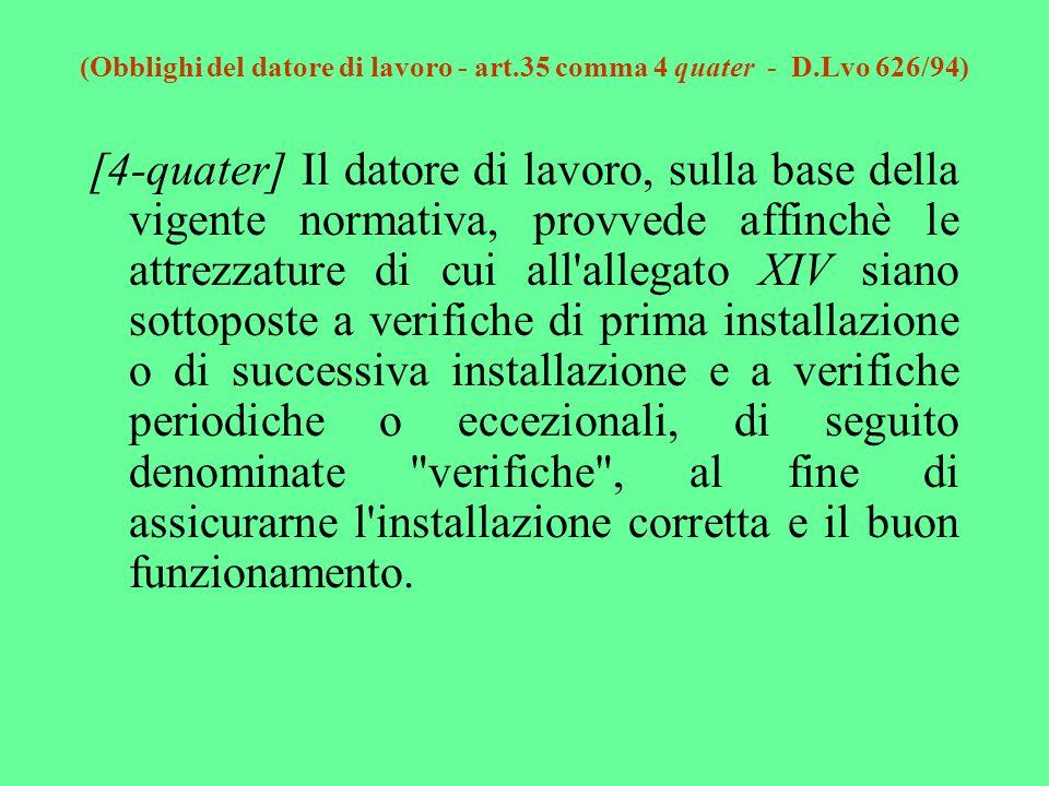 (Obblighi del datore di lavoro - art.35 comma 4 quater - D.Lvo 626/94) [4-quater] Il datore di lavoro, sulla base della vigente normativa, provvede af