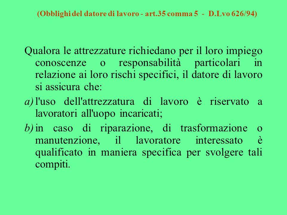 (Obblighi del datore di lavoro - art.35 comma 5 - D.Lvo 626/94) Qualora le attrezzature richiedano per il loro impiego conoscenze o responsabilità par