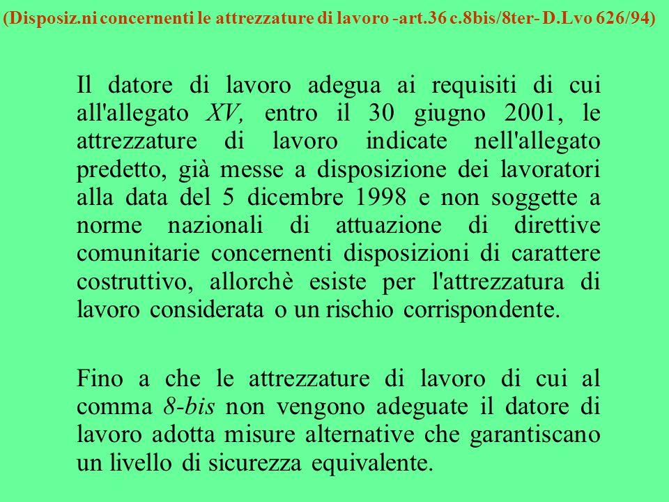 (Disposiz.ni concernenti le attrezzature di lavoro -art.36 c.8bis/8ter- D.Lvo 626/94) Il datore di lavoro adegua ai requisiti di cui all'allegato XV,