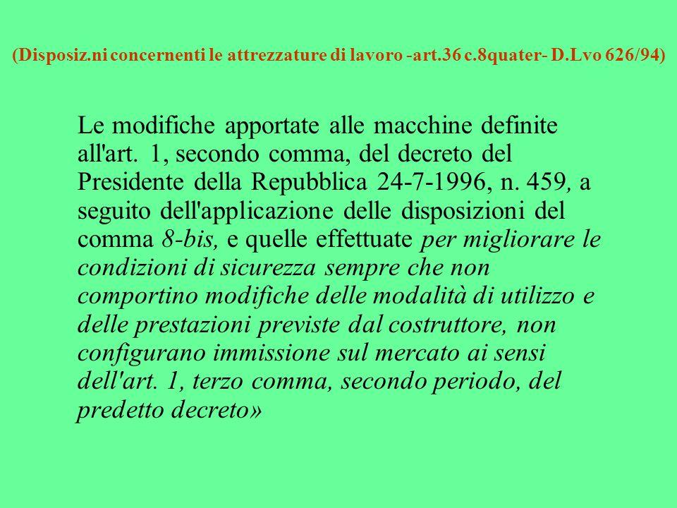 (Disposiz.ni concernenti le attrezzature di lavoro -art.36 c.8quater- D.Lvo 626/94) Le modifiche apportate alle macchine definite all'art. 1, secondo