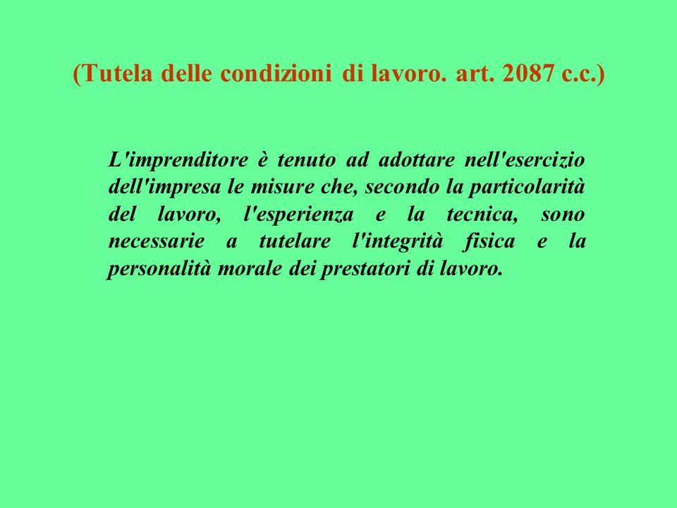 (Tutela delle condizioni di lavoro. art. 2087 c.c.) L'imprenditore è tenuto ad adottare nell'esercizio dell'impresa le misure che, secondo la particol