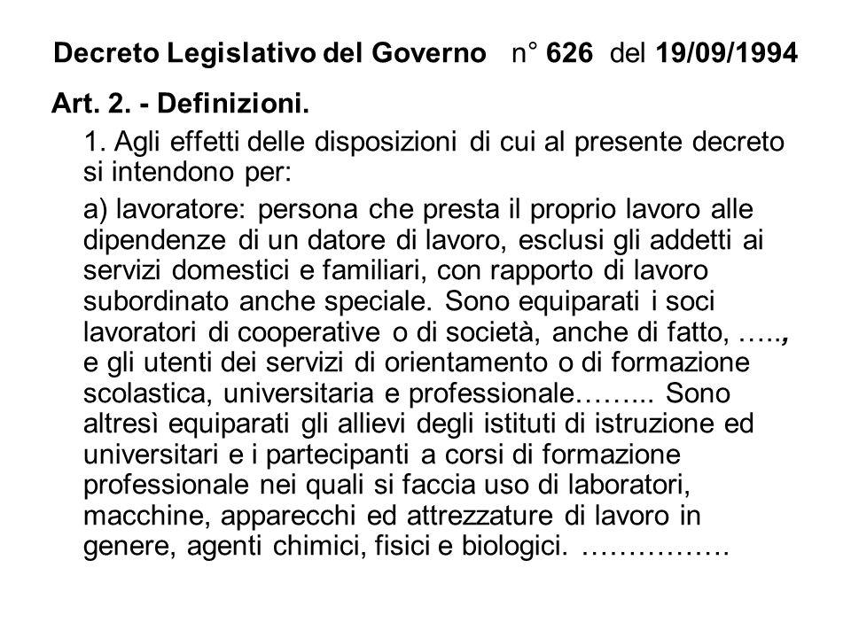 Decreto Legislativo del Governo n° 626 del 19/09/1994 Art. 2. - Definizioni. 1. Agli effetti delle disposizioni di cui al presente decreto si intendon