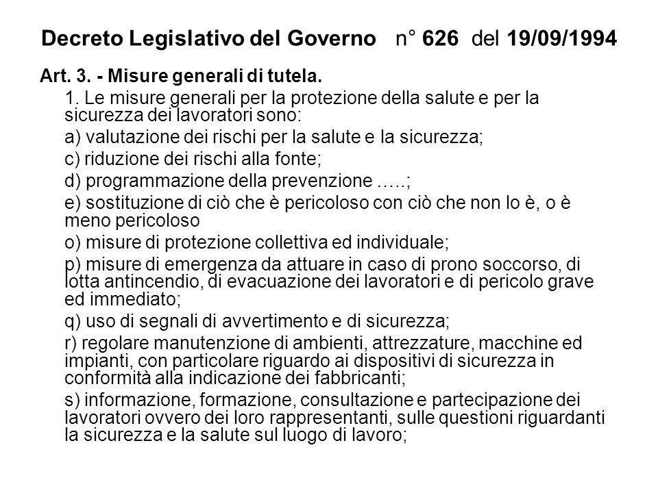 Decreto Legislativo del Governo n° 626 del 19/09/1994 Art. 3. - Misure generali di tutela. 1. Le misure generali per la protezione della salute e per