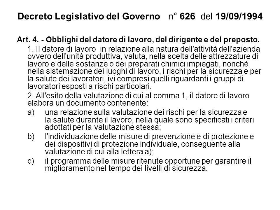 Decreto Legislativo del Governo n° 626 del 19/09/1994 Art. 4. - Obblighi del datore di lavoro, del dirigente e del preposto. 1. Il datore di lavoro in