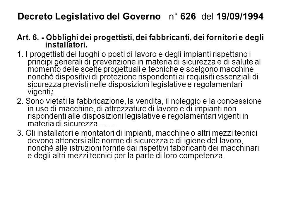 Decreto Legislativo del Governo n° 626 del 19/09/1994 Art. 6. - Obblighi dei progettisti, dei fabbricanti, dei fornitori e degli installatori. 1. I pr
