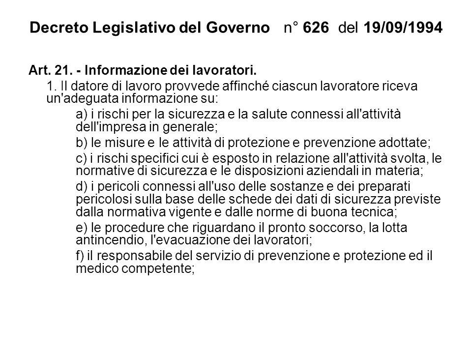 Decreto Legislativo del Governo n° 626 del 19/09/1994 Art. 21. - Informazione dei lavoratori. 1. Il datore di lavoro provvede affinché ciascun lavorat