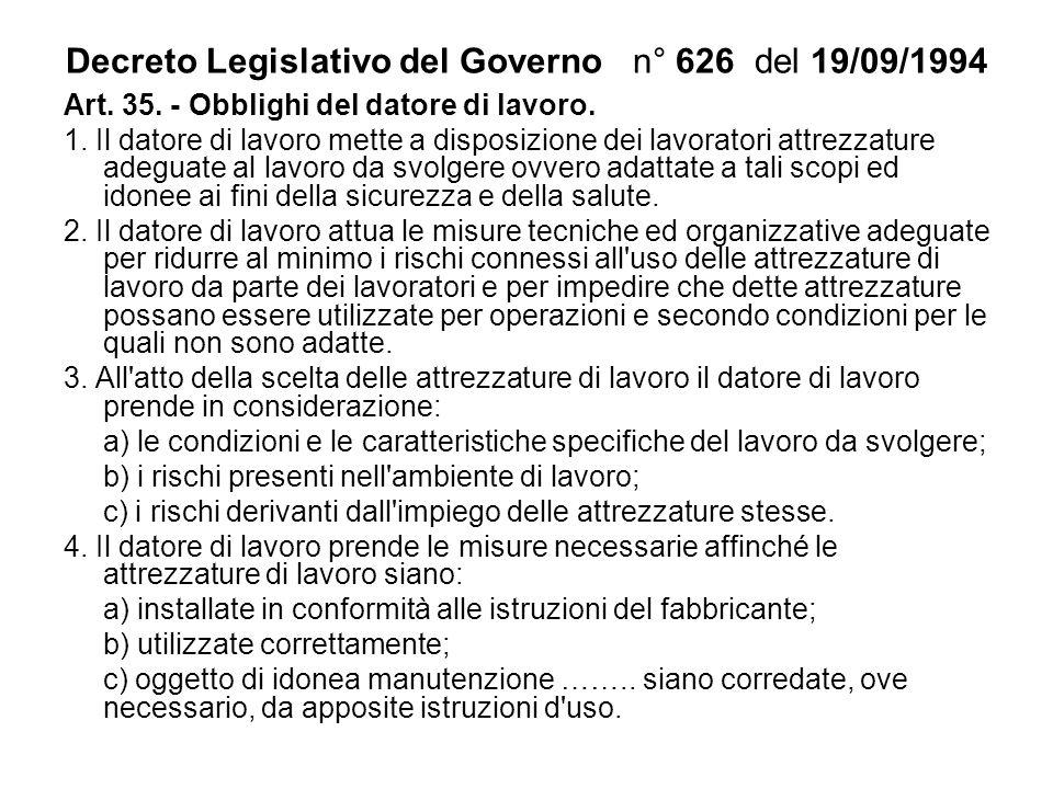Decreto Legislativo del Governo n° 626 del 19/09/1994 Art. 35. - Obblighi del datore di lavoro. 1. Il datore di lavoro mette a disposizione dei lavora