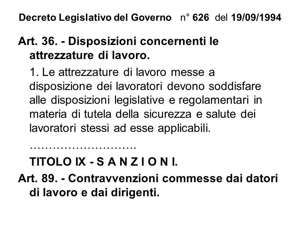 Decreto Legislativo del Governo n° 626 del 19/09/1994 Art. 36. - Disposizioni concernenti le attrezzature di lavoro. 1. Le attrezzature di lavoro mess