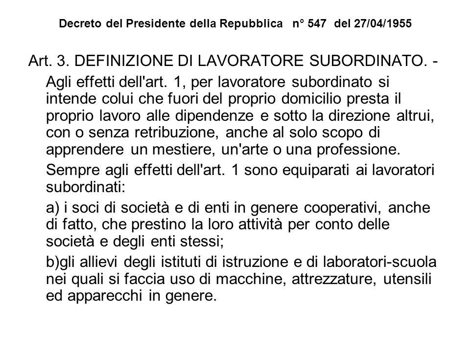 Decreto del Presidente della Repubblica n° 547 del 27/04/1955 Art. 3. DEFINIZIONE DI LAVORATORE SUBORDINATO. - Agli effetti dell'art. 1, per lavorator