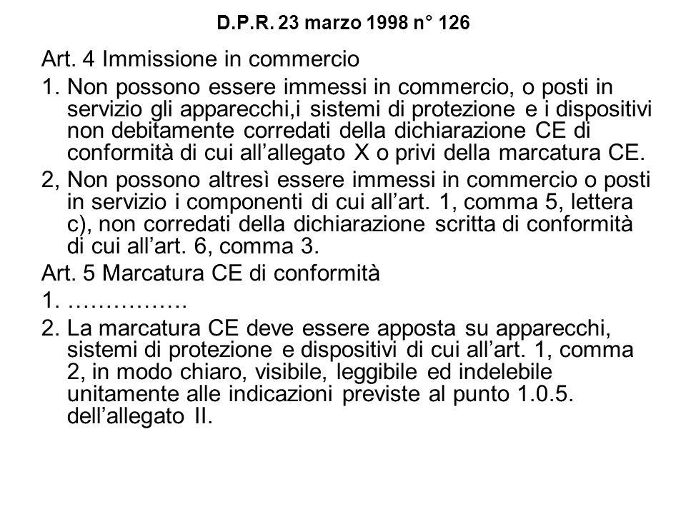 D.P.R. 23 marzo 1998 n° 126 Art. 4 Immissione in commercio 1.Non possono essere immessi in commercio, o posti in servizio gli apparecchi,i sistemi di