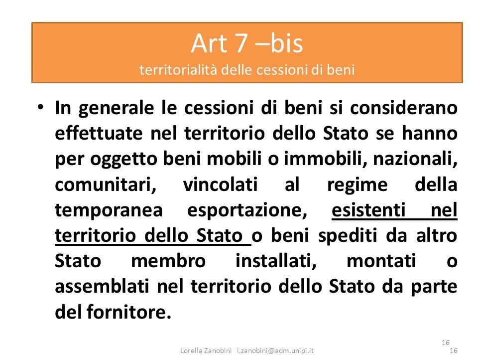 16 Art 7 –bis territorialità delle cessioni di beni In generale le cessioni di beni si considerano effettuate nel territorio dello Stato se hanno per