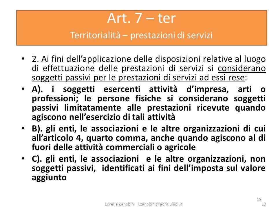 19 Art. 7 – ter Territorialità – prestazioni di servizi 2. Ai fini dellapplicazione delle disposizioni relative al luogo di effettuazione delle presta