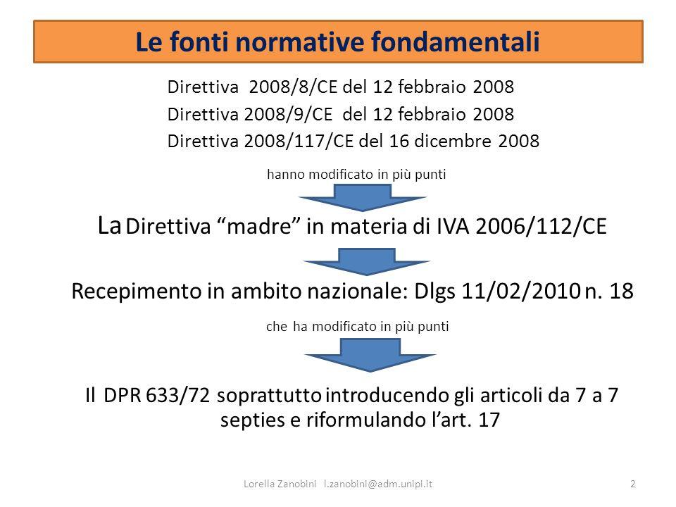 Le fonti normative fondamentali Direttiva 2008/8/CE del 12 febbraio 2008 Direttiva 2008/9/CE del 12 febbraio 2008 Direttiva 2008/117/CE del 16 dicembr