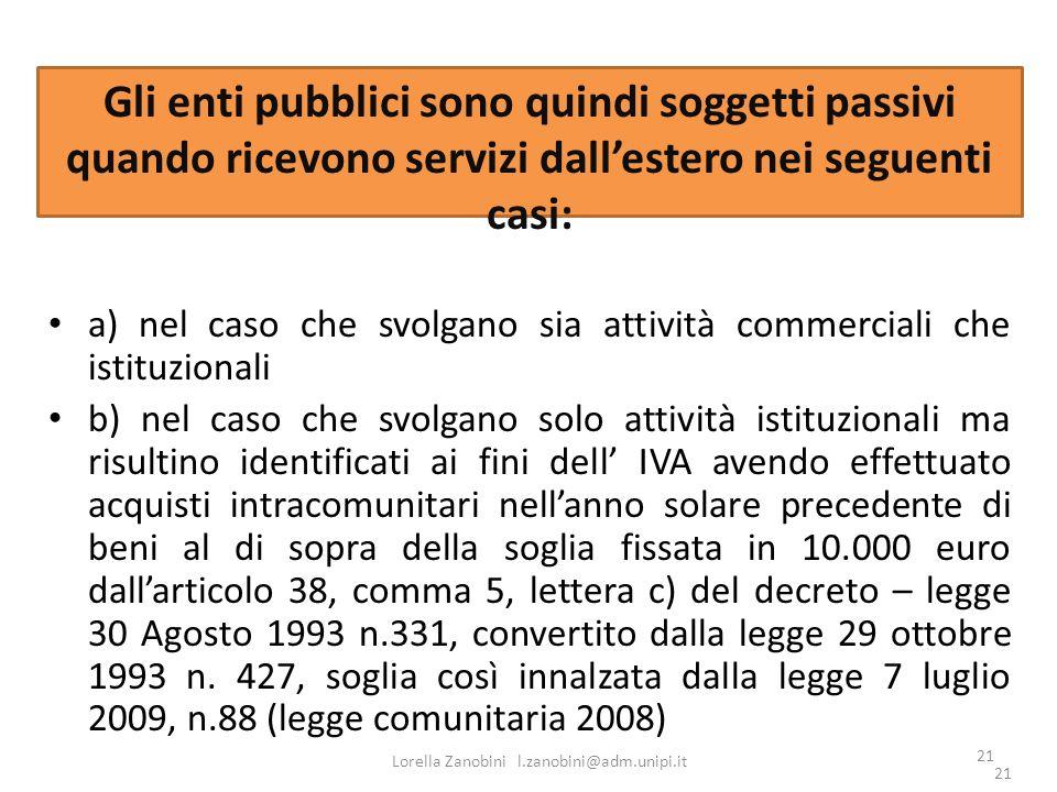 21 Gli enti pubblici sono quindi soggetti passivi quando ricevono servizi dallestero nei seguenti casi: a) nel caso che svolgano sia attività commerci