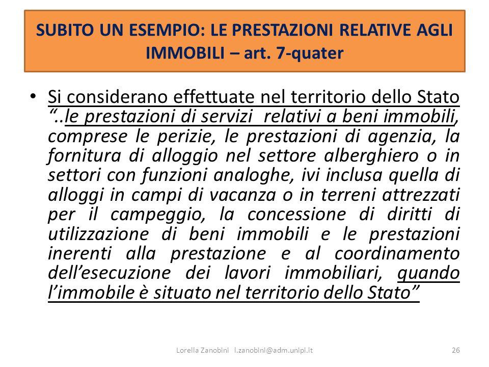 SUBITO UN ESEMPIO: LE PRESTAZIONI RELATIVE AGLI IMMOBILI – art. 7-quater Si considerano effettuate nel territorio dello Stato..le prestazioni di servi